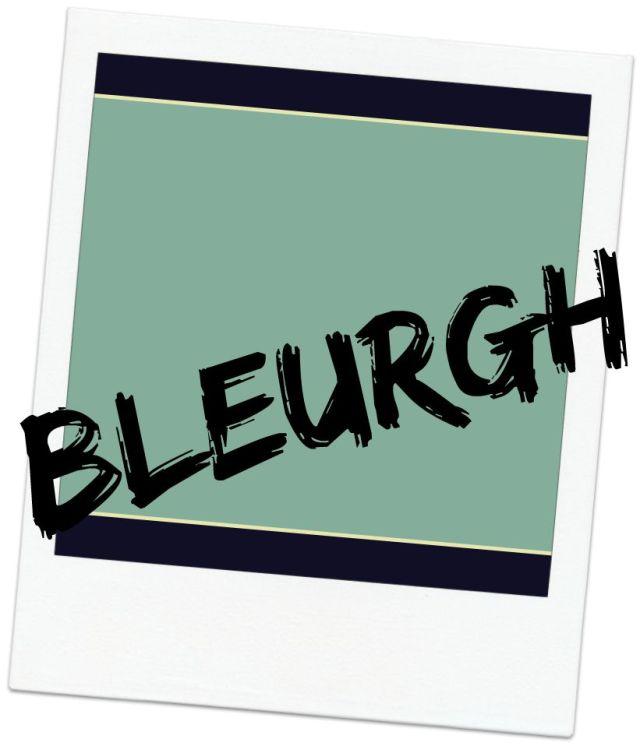 bleurgh